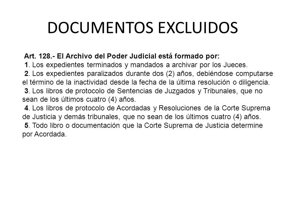 DOCUMENTOS EXCLUIDOS Art. 128.- El Archivo del Poder Judicial está formado por: 1. Los expedientes terminados y mandados a archivar por los Jueces. 2.