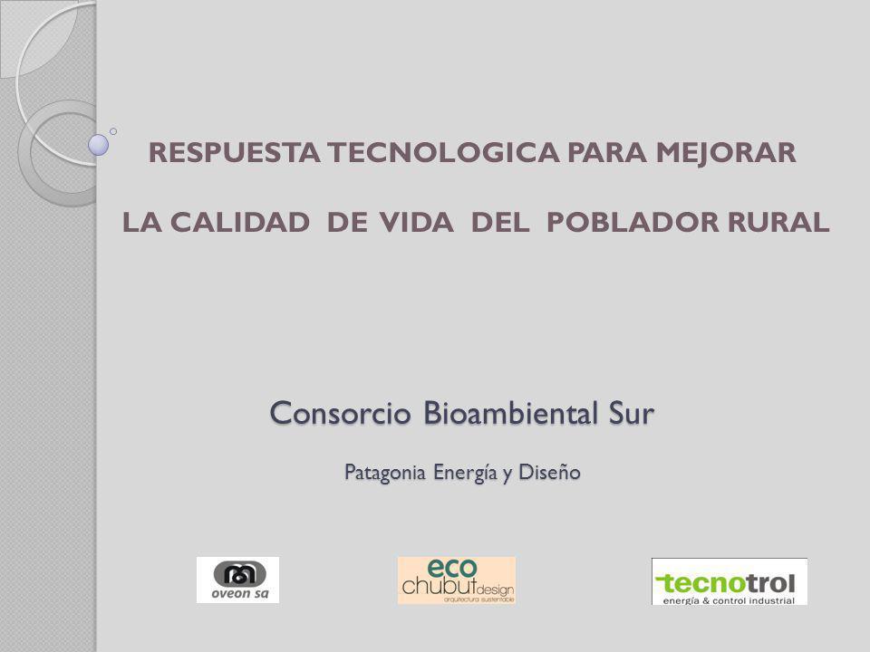 Consorcio Bioambiental Sur Patagonia Energía y Diseño RESPUESTA TECNOLOGICA PARA MEJORAR LA CALIDAD DE VIDA DEL POBLADOR RURAL