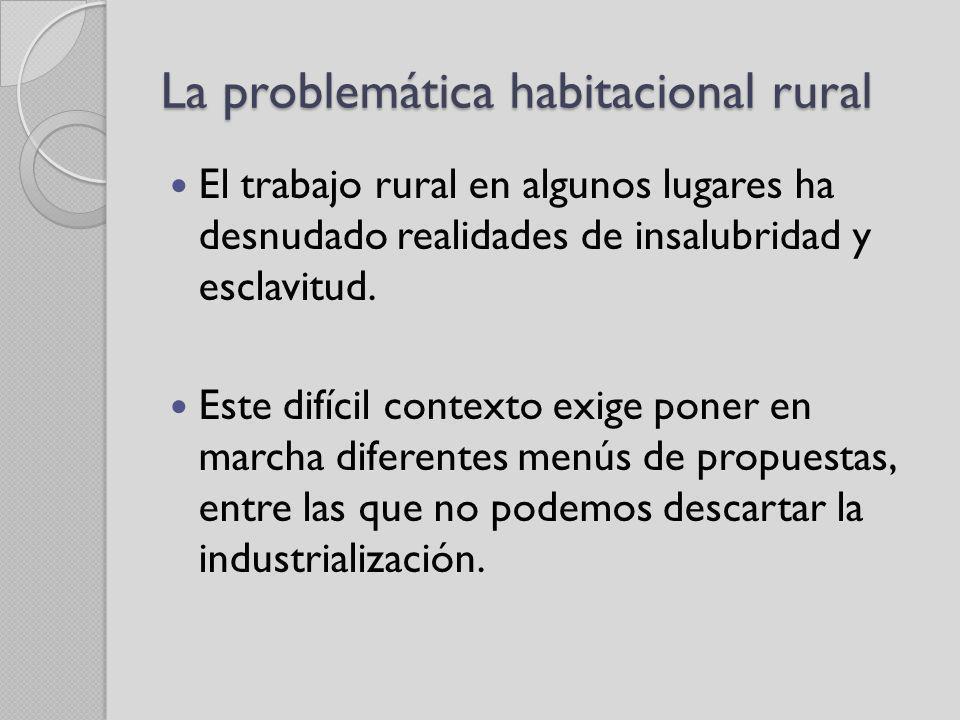 La problemática habitacional rural El trabajo rural en algunos lugares ha desnudado realidades de insalubridad y esclavitud. Este difícil contexto exi