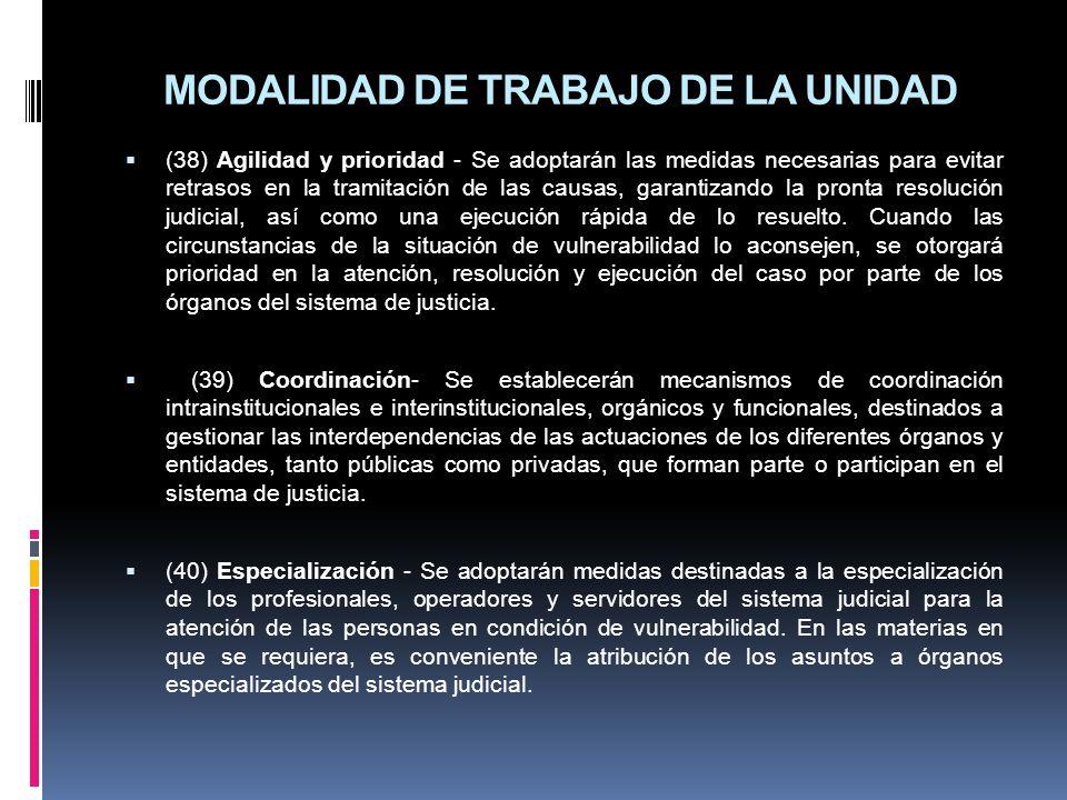 MODALIDAD DE TRABAJO DE LA UNIDAD (38) Agilidad y prioridad - Se adoptarán las medidas necesarias para evitar retrasos en la tramitación de las causas, garantizando la pronta resolución judicial, así como una ejecución rápida de lo resuelto.
