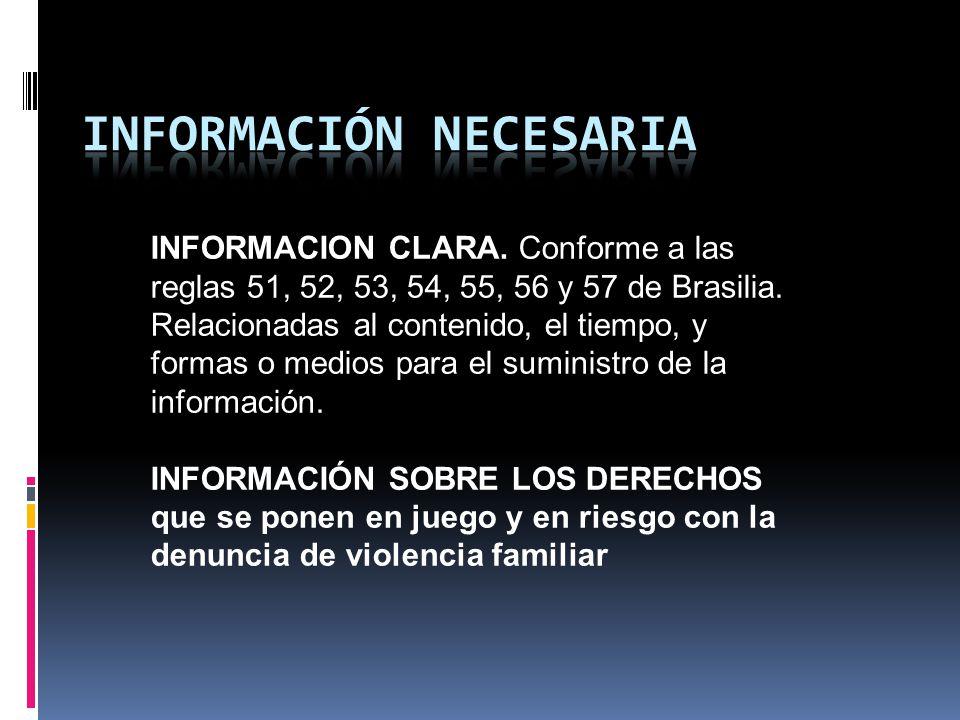 INFORMACION CLARA. Conforme a las reglas 51, 52, 53, 54, 55, 56 y 57 de Brasilia.