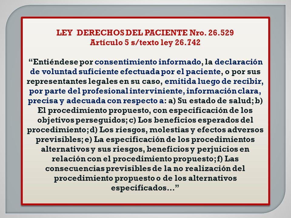 LEY DERECHOS DEL PACIENTE Nro. 26.529 Artículo 5 s/texto ley 26.742 Entiéndese por consentimiento informado, la declaración de voluntad suficiente efe