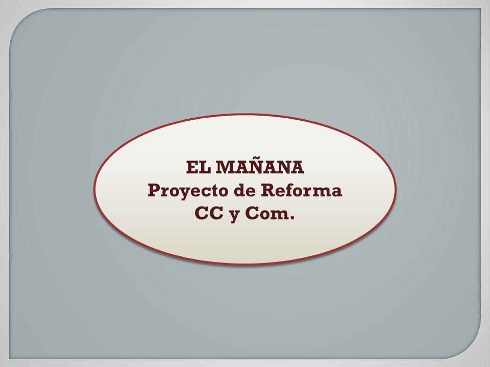 EL MAÑANA Proyecto de Reforma CC y Com. EL MAÑANA Proyecto de Reforma CC y Com.