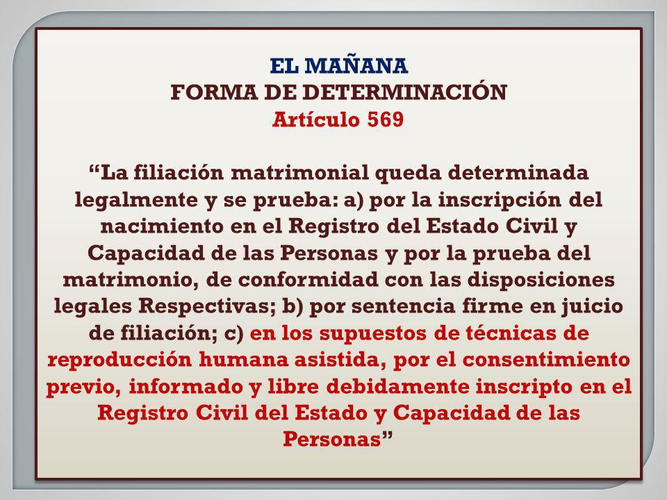 EL MAÑANA FORMA DE DETERMINACIÓN Artículo 569 La filiación matrimonial queda determinada legalmente y se prueba: a) por la inscripción del nacimiento