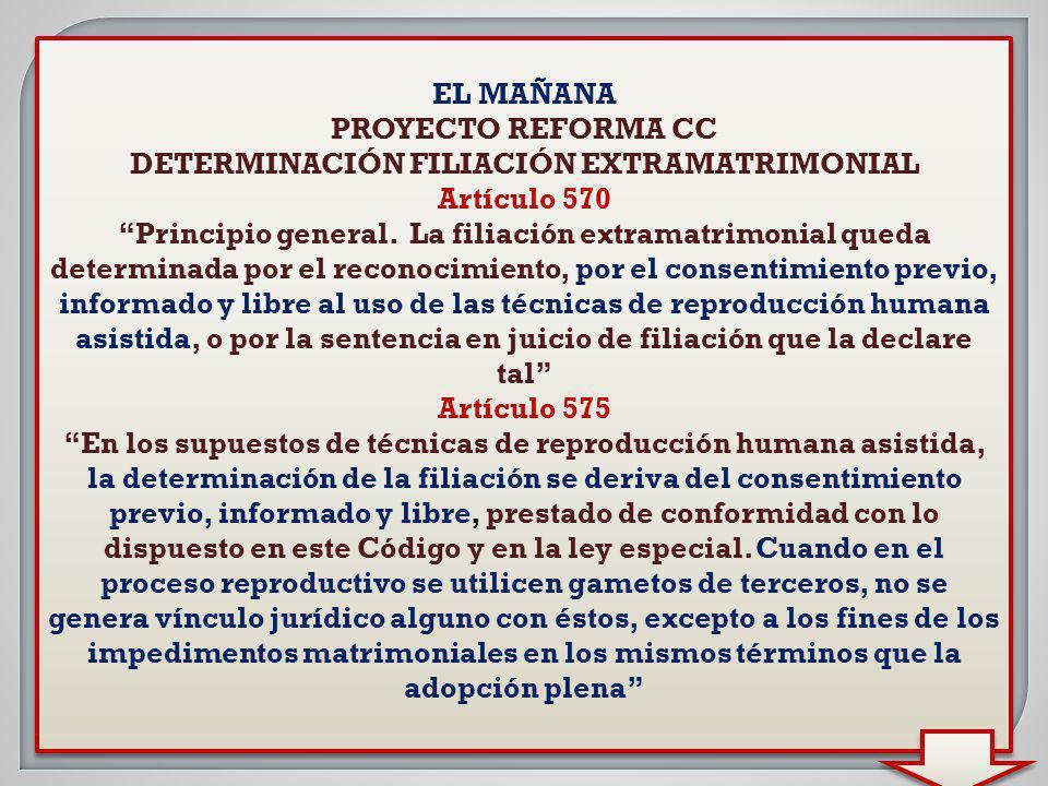 EL MAÑANA PROYECTO REFORMA CC DETERMINACIÓN FILIACIÓN EXTRAMATRIMONIAL Artículo 570 Principio general. La filiación extramatrimonial queda determinada