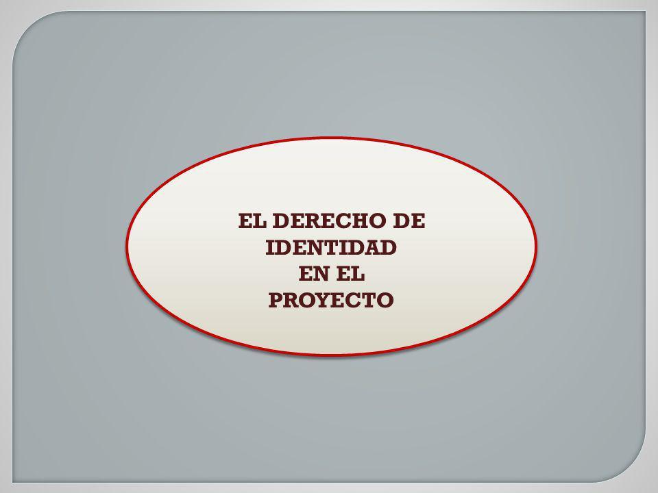 EL DERECHO DE IDENTIDAD EN EL PROYECTO EL DERECHO DE IDENTIDAD EN EL PROYECTO
