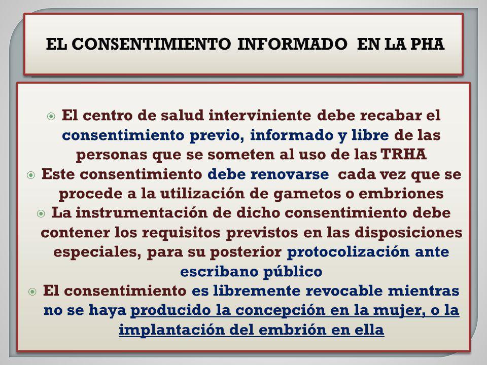 El centro de salud interviniente debe recabar el consentimiento previo, informado y libre de las personas que se someten al uso de las TRHA Este conse