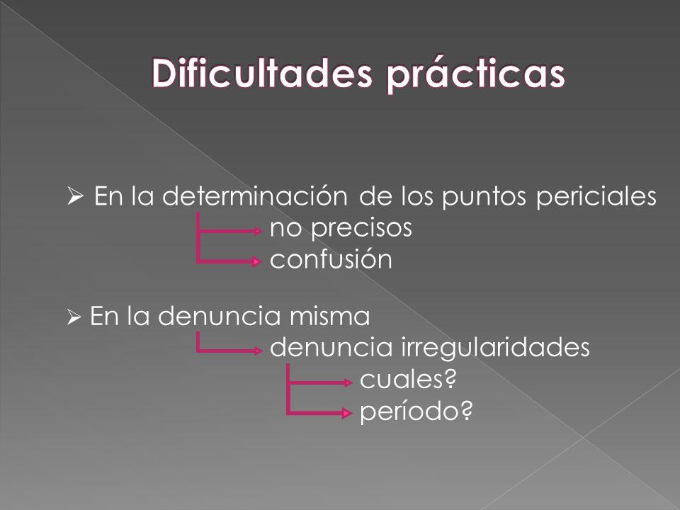En la determinación de los puntos periciales no precisos confusión En la denuncia misma denuncia irregularidades cuales? período?