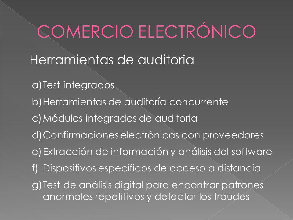 Herramientas de auditoria a)Test integrados b)Herramientas de auditoría concurrente c)Módulos integrados de auditoria d)Confirmaciones electrónicas co