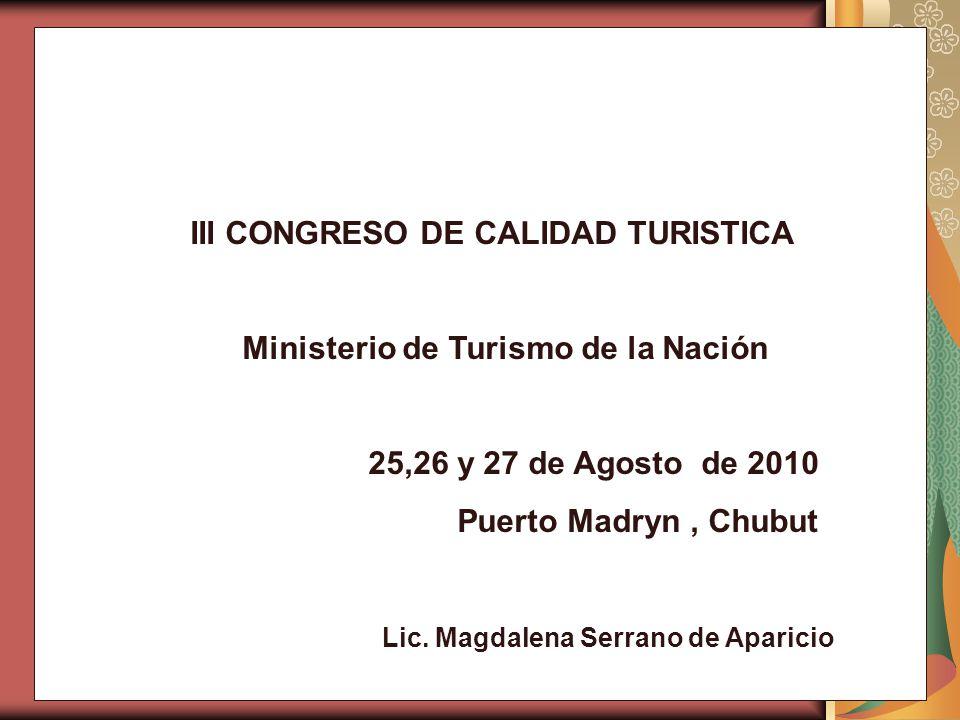 III CONGRESO DE CALIDAD TURISTICA Ministerio de Turismo de la Nación 25,26 y 27 de Agosto de 2010 Puerto Madryn, Chubut Lic.
