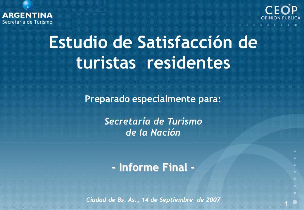 1 Estudio de Satisfacción de turistas residentes Preparado especialmente para: Secretaría de Turismo de la Nación - Informe Final - Ciudad de Bs.
