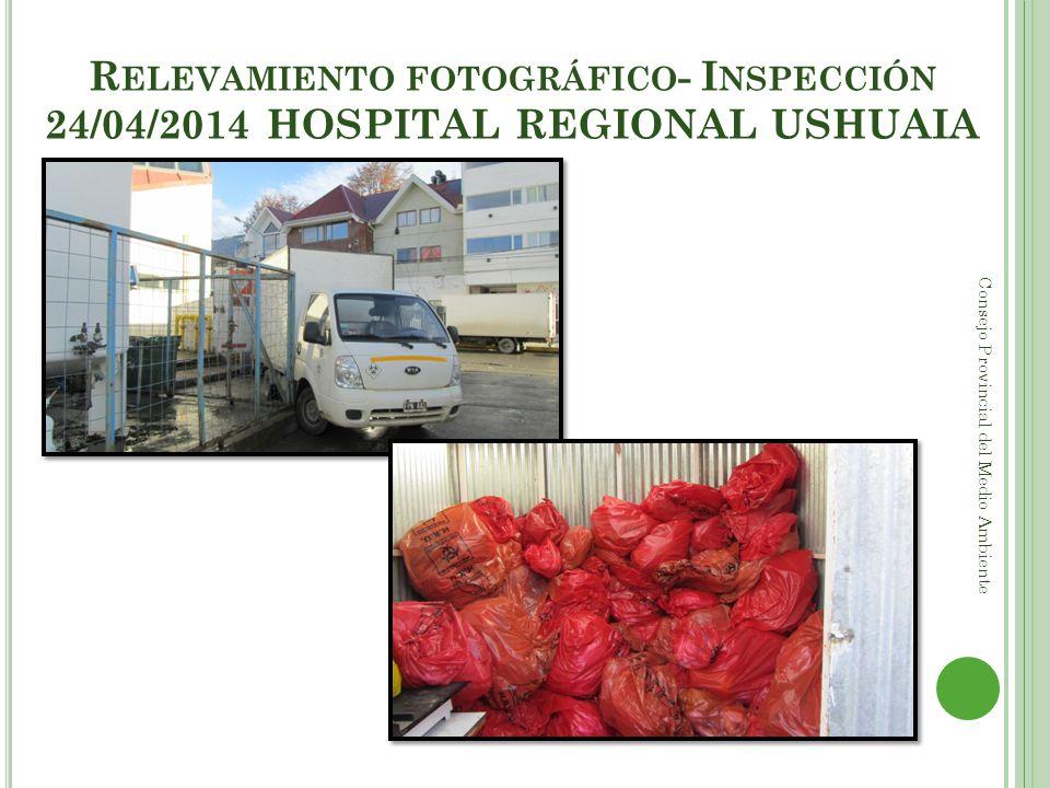 R ELEVAMIENTO FOTOGRÁFICO - I NSPECCIÓN 24/04/2014 HOSPITAL REGIONAL USHUAIA Consejo Provincial del Medio Ambiente