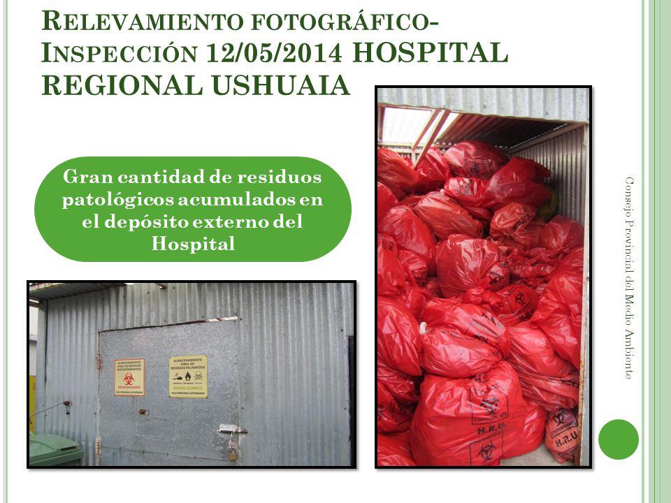 R ELEVAMIENTO FOTOGRÁFICO - I NSPECCIÓN 12/05/2014 HOSPITAL REGIONAL USHUAIA Consejo Provincial del Medio Ambiente Gran cantidad de residuos patológic