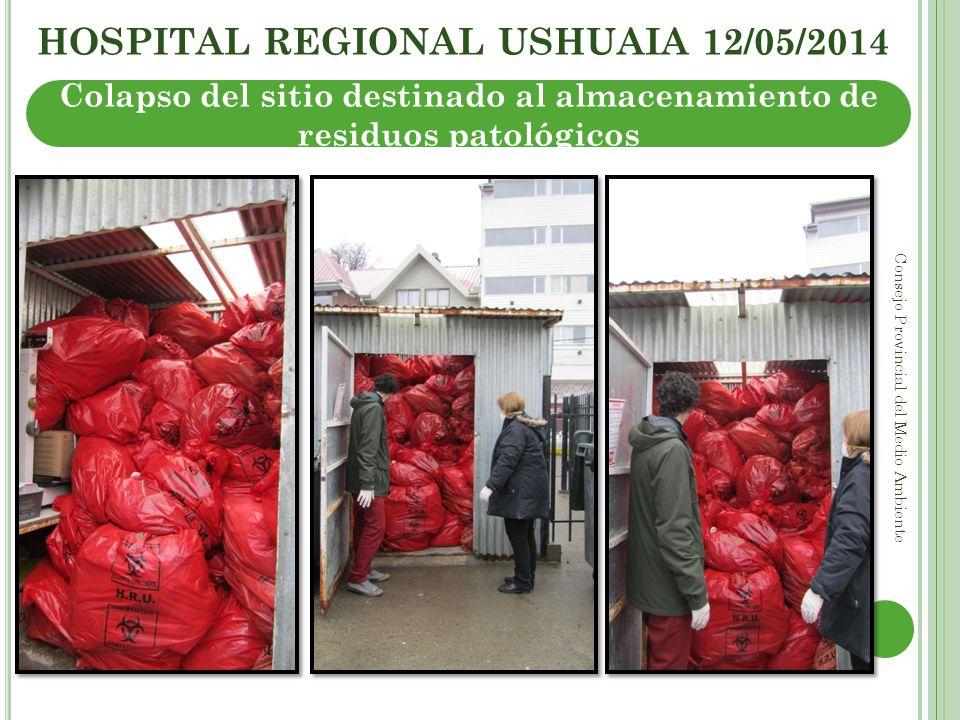 HOSPITAL REGIONAL USHUAIA 12/05/2014 Consejo Provincial del Medio Ambiente Colapso del sitio destinado al almacenamiento de residuos patológicos