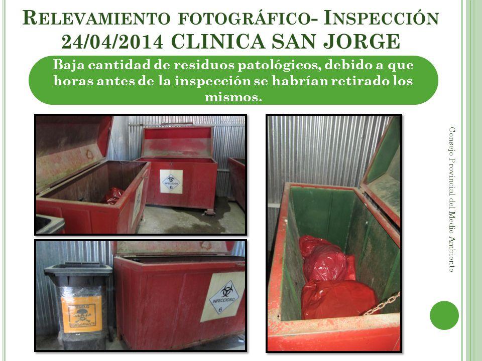 R ELEVAMIENTO FOTOGRÁFICO - I NSPECCIÓN 24/04/2014 CLINICA SAN JORGE Consejo Provincial del Medio Ambiente Baja cantidad de residuos patológicos, debi