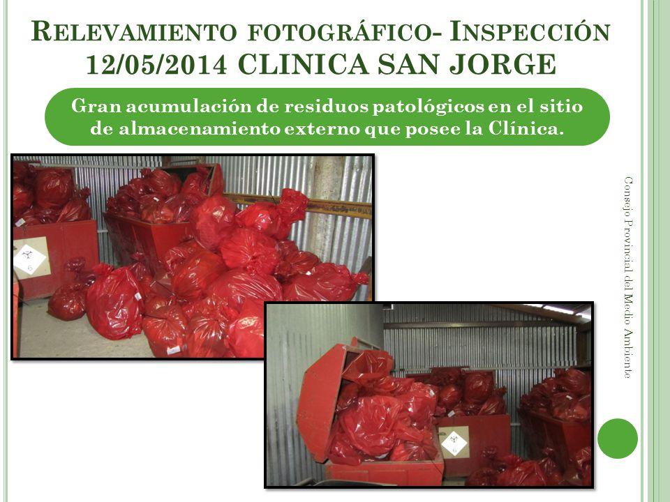 R ELEVAMIENTO FOTOGRÁFICO - I NSPECCIÓN 12/05/2014 CLINICA SAN JORGE Consejo Provincial del Medio Ambiente Gran acumulación de residuos patológicos en
