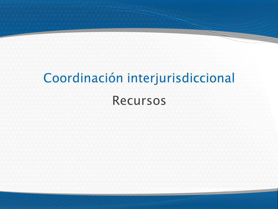 Coordinación interjurisdiccional Recursos