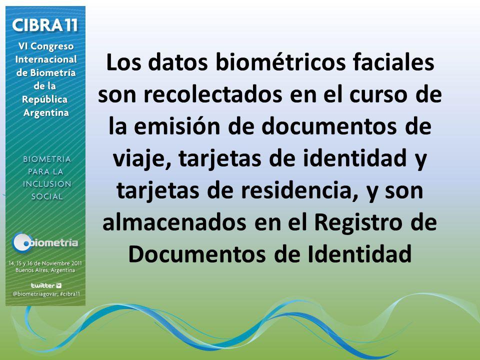 Los datos biométricos faciales son recolectados en el curso de la emisión de documentos de viaje, tarjetas de identidad y tarjetas de residencia, y so