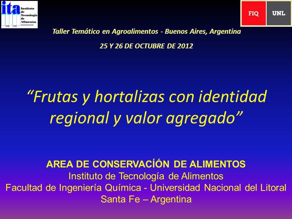 Frutas y hortalizas con identidad regional y valor agregado Taller Temático en Agroalimentos - Buenos Aires, Argentina 25 Y 26 DE OCTUBRE DE 2012 AREA