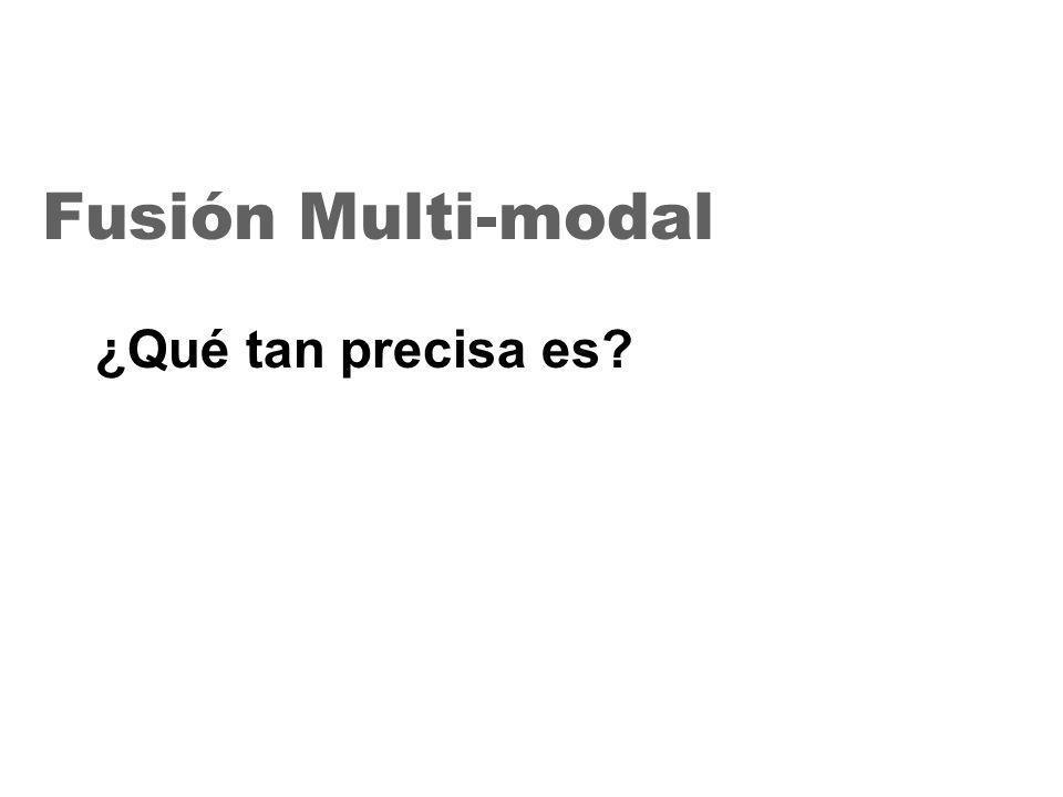 25 Fusión Multi-modal ¿Qué tan precisa es?