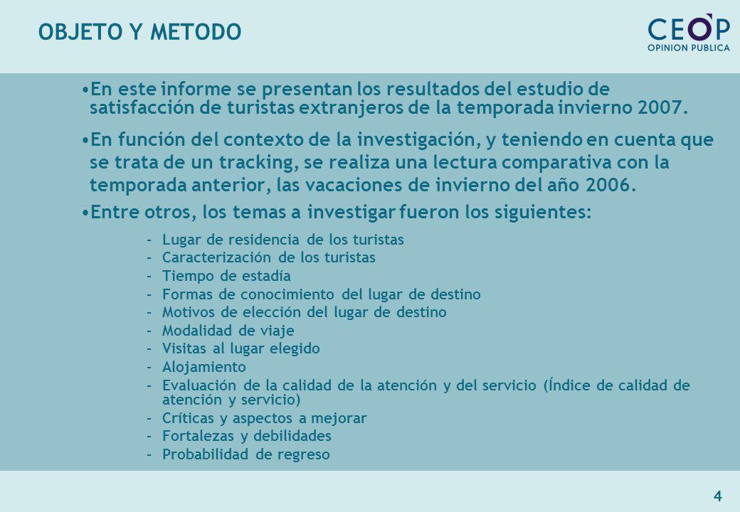 4 OBJETO Y METODO En este informe se presentan los resultados del estudio de satisfacción de turistas extranjeros de la temporada invierno 2007.