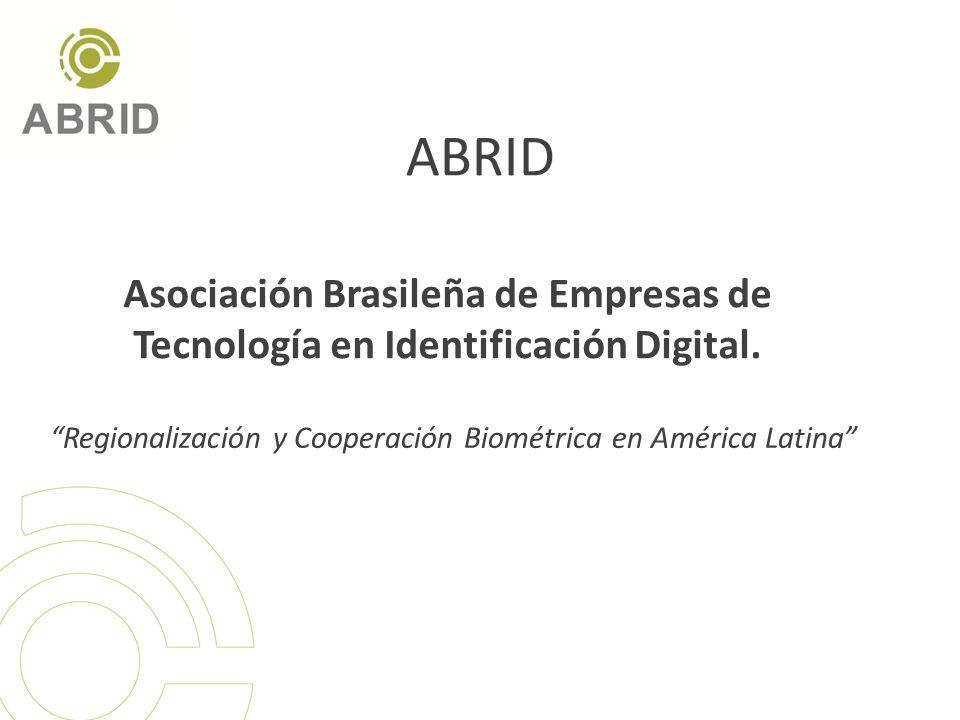 ABRID Asociación Brasileña de Empresas de Tecnología en Identificación Digital. Regionalización y Cooperación Biométrica en América Latina