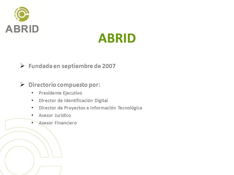 ABRID Fundada en septiembre de 2007 Directorio compuesto por: Presidente Ejecutivo Director de Identificación Digital Director de Proyectos e Información Tecnológica Asesor Jurídico Asesor Financiero