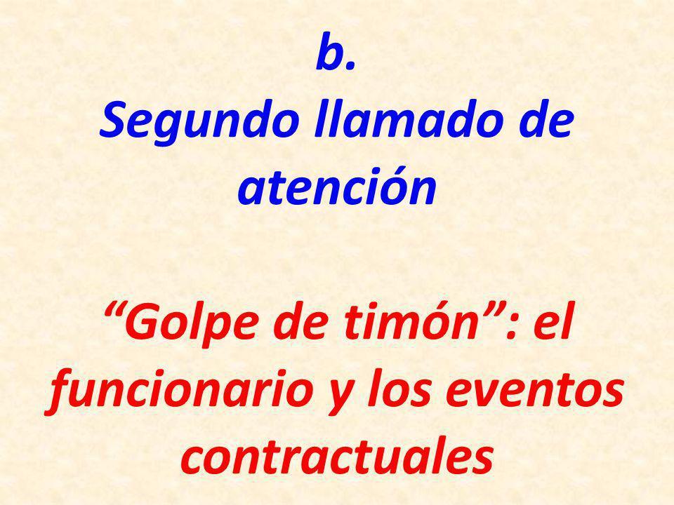 b. Segundo llamado de atención Golpe de timón: el funcionario y los eventos contractuales