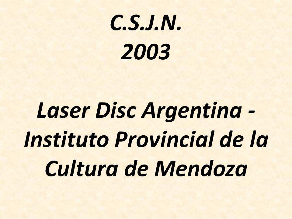 C.S.J.N. 2003 Laser Disc Argentina - Instituto Provincial de la Cultura de Mendoza