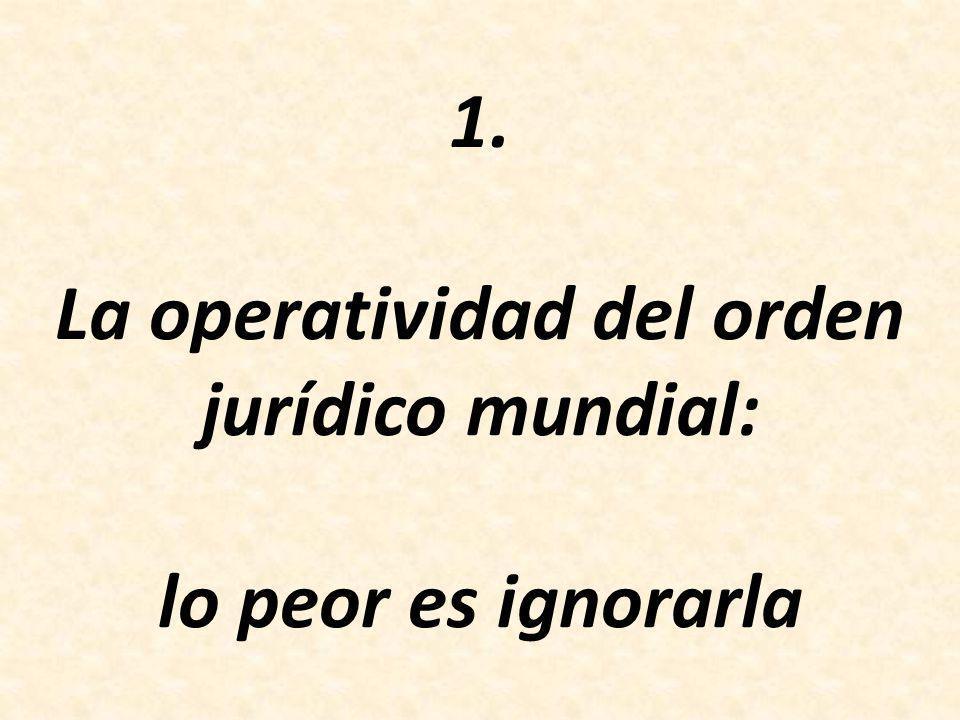 1. La operatividad del orden jurídico mundial: lo peor es ignorarla