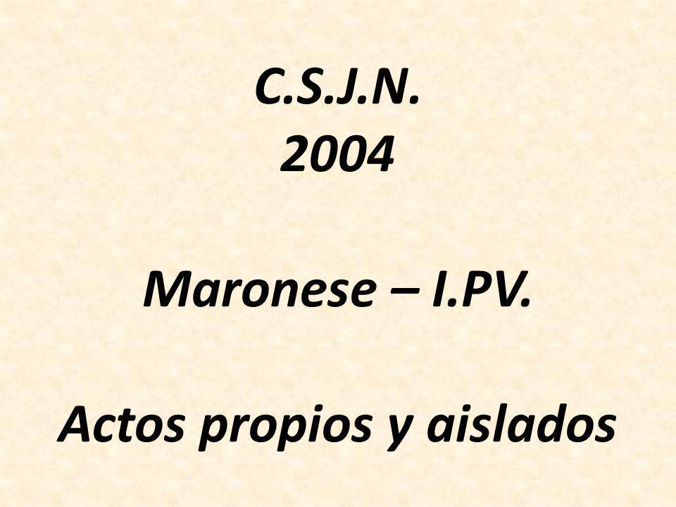 C.S.J.N. 2004 Maronese – I.PV. Actos propios y aislados