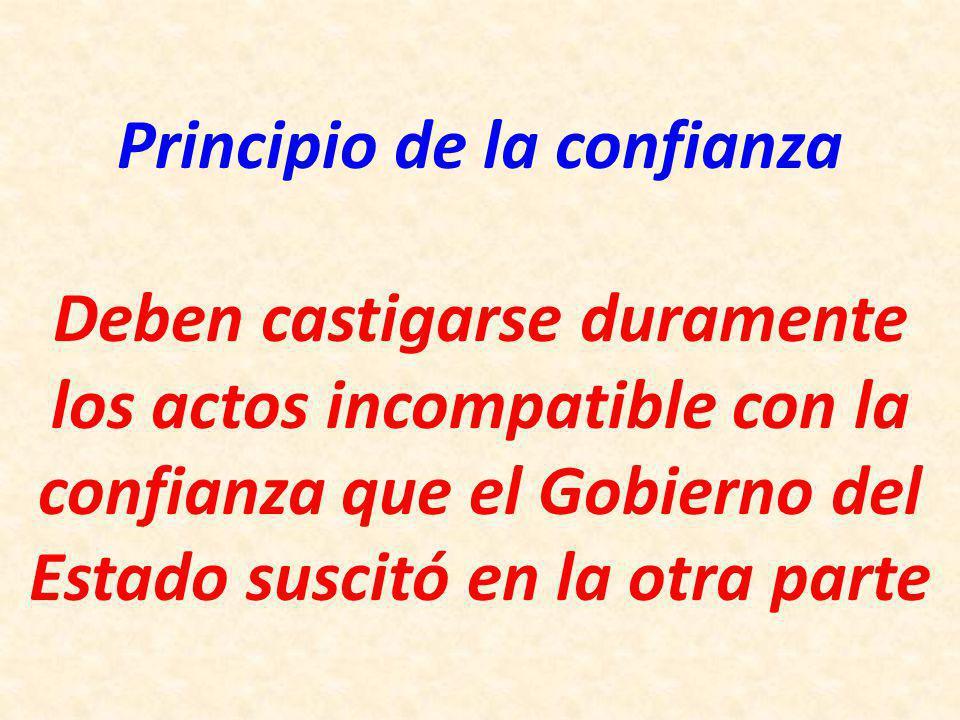 Principio de la confianza Deben castigarse duramente los actos incompatible con la confianza que el Gobierno del Estado suscitó en la otra parte