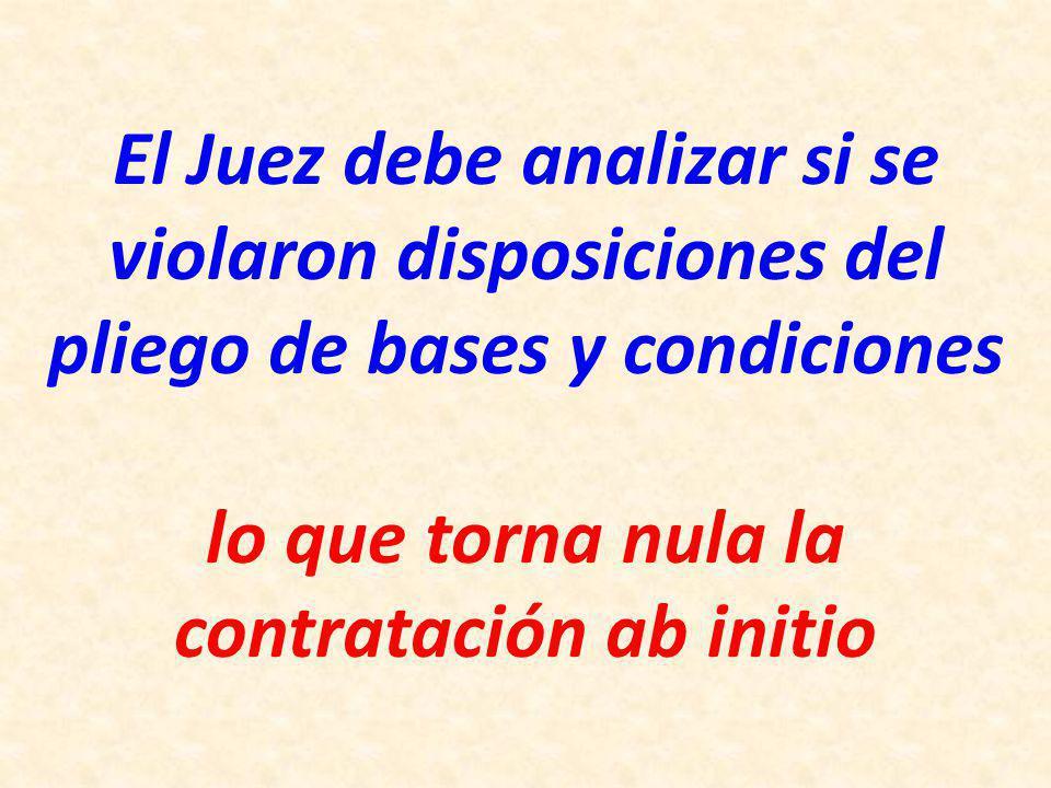 El Juez debe analizar si se violaron disposiciones del pliego de bases y condiciones lo que torna nula la contratación ab initio