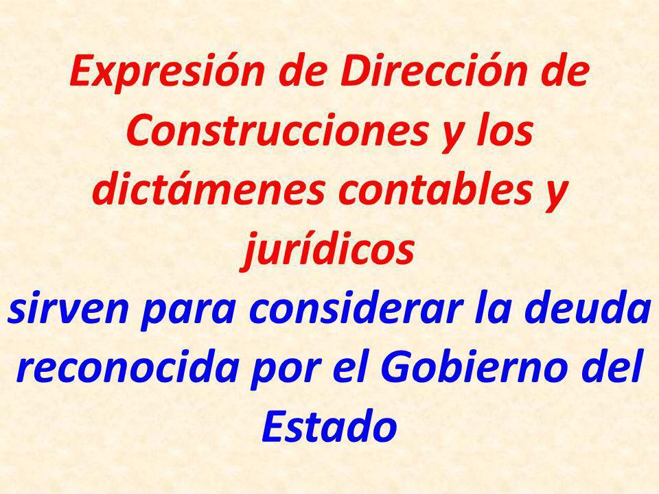 Expresión de Dirección de Construcciones y los dictámenes contables y jurídicos sirven para considerar la deuda reconocida por el Gobierno del Estado