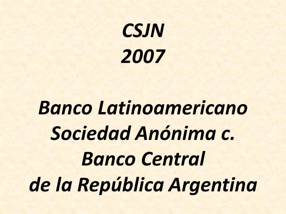 CSJN 2007 Banco Latinoamericano Sociedad Anónima c. Banco Central de la República Argentina