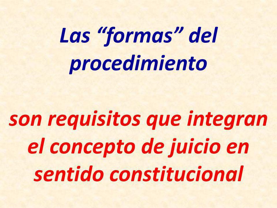 Las formas del procedimiento son requisitos que integran el concepto de juicio en sentido constitucional