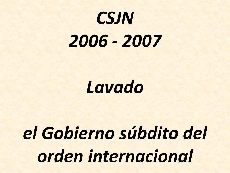 CSJN 2006 - 2007 Lavado el Gobierno súbdito del orden internacional