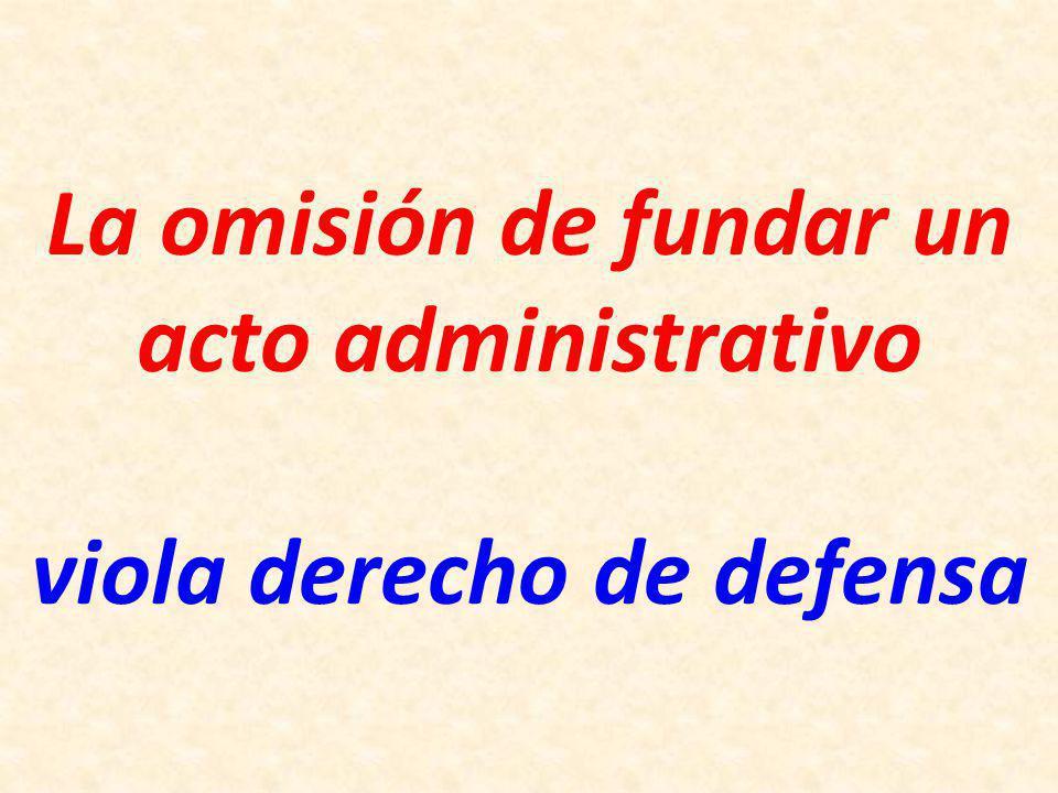 La omisión de fundar un acto administrativo viola derecho de defensa