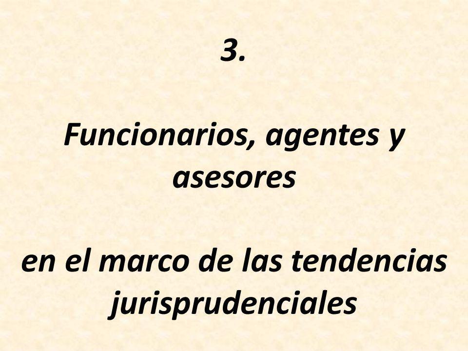 3. Funcionarios, agentes y asesores en el marco de las tendencias jurisprudenciales
