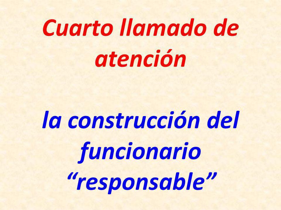 Cuarto llamado de atención la construcción del funcionario responsable