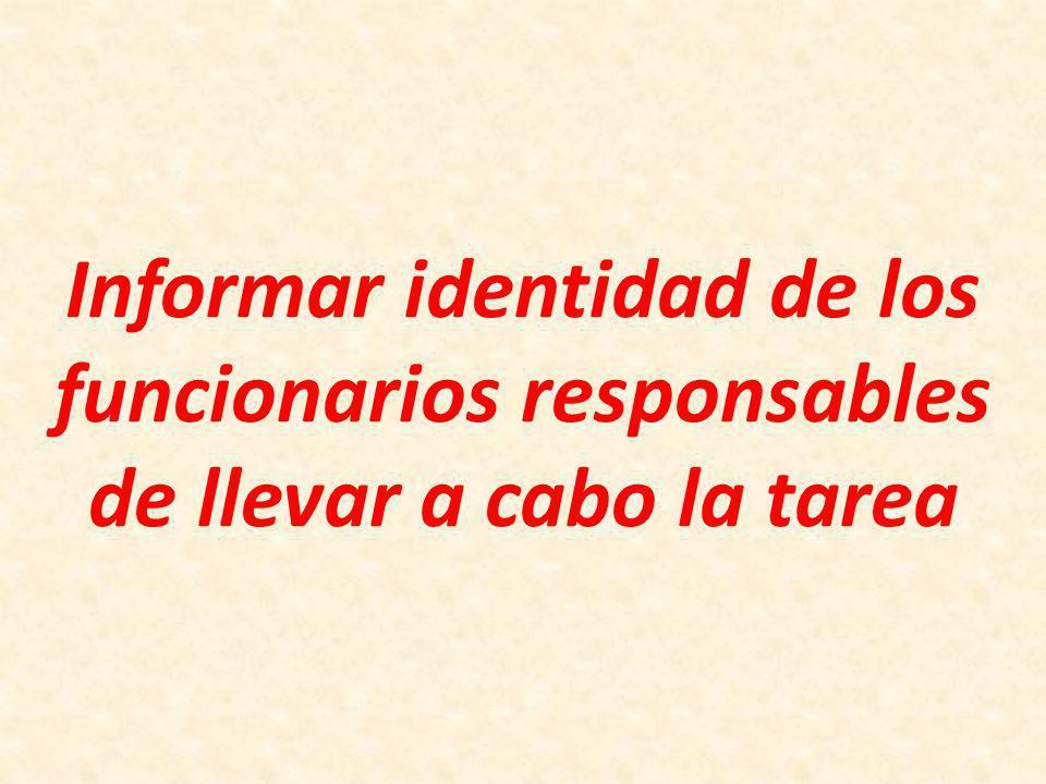Informar identidad de los funcionarios responsables de llevar a cabo la tarea