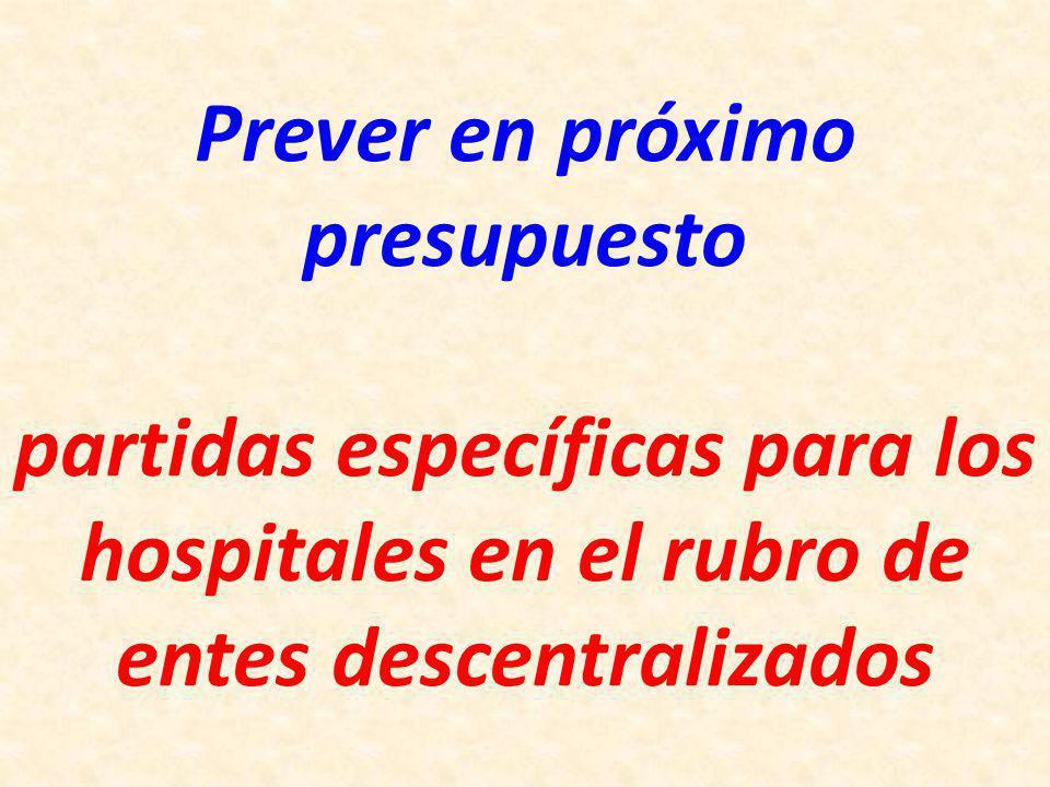 Prever en próximo presupuesto partidas específicas para los hospitales en el rubro de entes descentralizados