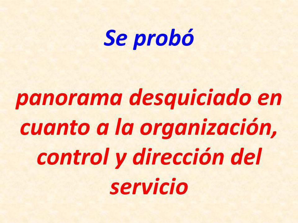 Se probó panorama desquiciado en cuanto a la organización, control y dirección del servicio