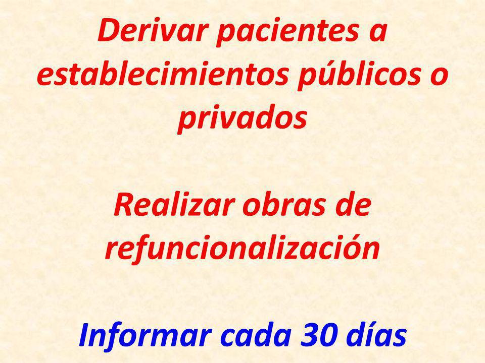 Derivar pacientes a establecimientos públicos o privados Realizar obras de refuncionalización Informar cada 30 días