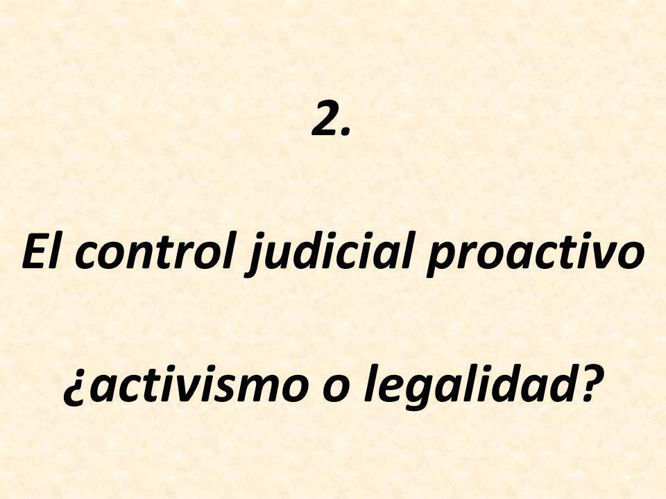 2. El control judicial proactivo ¿activismo o legalidad?