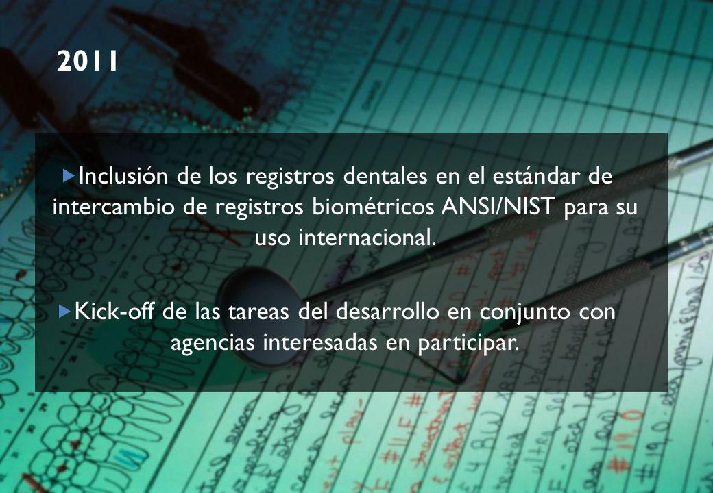 2011 Inclusión de los registros dentales en el estándar de intercambio de registros biométricos ANSI/NIST para su uso internacional.