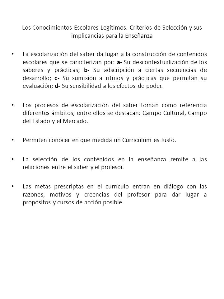 Los Conocimientos Escolares Legítimos. Criterios de Selección y sus implicancias para la Enseñanza La escolarización del saber da lugar a la construcc