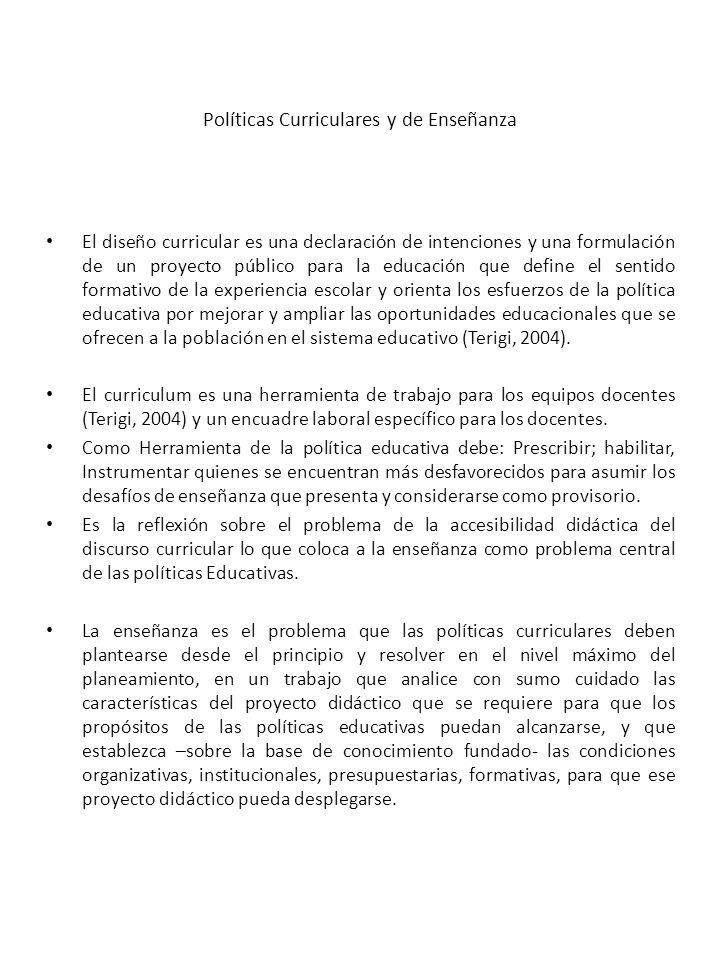 Políticas Curriculares y de Enseñanza El diseño curricular es una declaración de intenciones y una formulación de un proyecto público para la educació