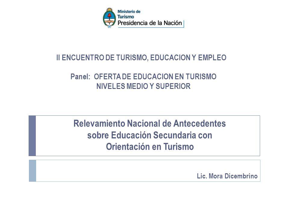 Relevamiento Nacional de Antecedentes sobre Educación Secundaria con Orientación en Turismo II ENCUENTRO DE TURISMO, EDUCACION Y EMPLEO Lic.