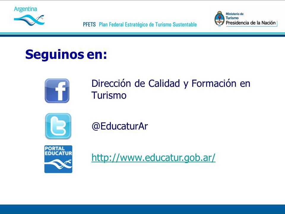 Seguinos en: Dirección de Calidad y Formación en Turismo http://www.educatur.gob.ar/ @EducaturAr